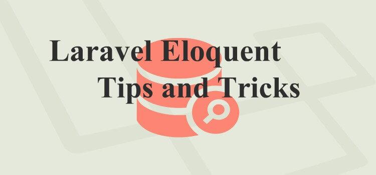 Laravel Eloquent Amazing Tips and Tricks